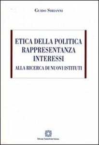 Etica della politica, rappresentanza, interessi. Alla ricerca di nuovi sistemi