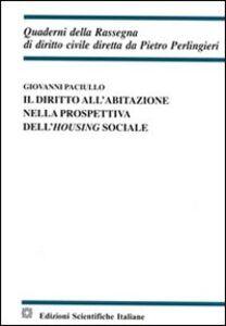 Libro Il diritto all'abitazione nella prospettiva dell'housing sociale Giovanni Paciullo