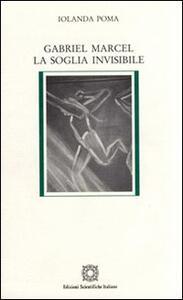 Gabriel Marcel. La soglia invisibile