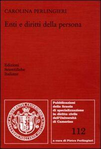 Foto Cover di Enti e diritti della persona, Libro di Carolina Perlingieri, edito da Edizioni Scientifiche Italiane