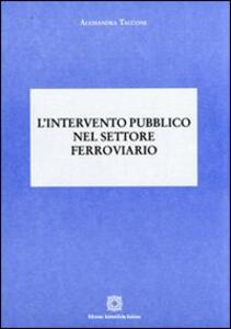 L' intervento pubblico nel settore ferroviario - Alessandra Taccone - copertina