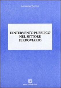 Foto Cover di L' intervento pubblico nel settore ferroviario, Libro di Alessandra Taccone, edito da Edizioni Scientifiche Italiane