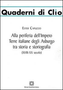 Alla periferia dell'impero. Terre italiane degli Asburgo tra storia e storiografia - Ester Capuzzo - copertina