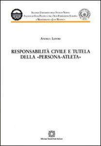 Foto Cover di Responsabilità civile e tutela della persona-atleta, Libro di Andrea Lepore, edito da Edizioni Scientifiche Italiane