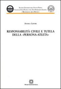Libro Responsabilità civile e tutela della persona-atleta Andrea Lepore