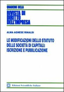 Le modoficazioni dello statuto delle società di capitali. Iscrizioni e pubblicazione
