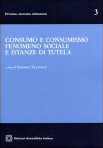 Consumo e consumismo fenomeno sociale e istanze di tutela - copertina