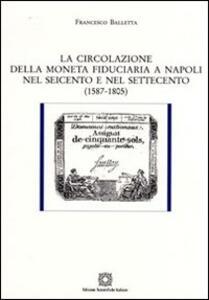 La circolazione della moneta fiduciaria a Napoli nel Seicento e nel Settecento (1587-1805) - Francesco Balletta - copertina
