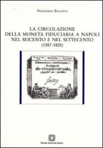 Libro La circolazione della moneta fiduciaria a Napoli nel Seicento e nel Settecento (1587-1805) Francesco Balletta