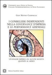 I consiglieri indipendenti nella governance d'impresa e le performance aziendali - Gian Matteo Ciampaglia - copertina