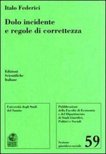 Foto Cover di Dolo incidente e regole di correttezza, Libro di Italo Federici, edito da Edizioni Scientifiche Italiane