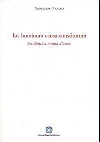 Ius hominum causa constitutum. Un diritto a misura d'uomo - Tafaro Sebastiano - wuz.it