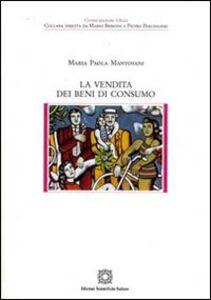 Foto Cover di La vendita dei beni di consumo, Libro di M. Paola Mantovani, edito da Edizioni Scientifiche Italiane