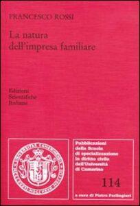 Foto Cover di La natura dell'impresa familiare, Libro di Francesco Rossi, edito da Edizioni Scientifiche Italiane