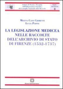 Libro La legislazione medicea nelle raccolte dell'Archivio di Stato di Firenze (1532-1737) Milena Caso Chimenti , Lucia Papini