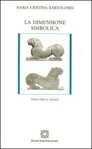 Foto Cover di La dimensione simbolica, Libro di M. Cristina Bartolomei, edito da Edizioni Scientifiche Italiane