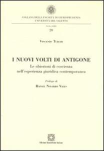 I nuovi volti di Antigone. Le obiezioni di coscienza nell'esperienza giuridica contemporanea - Vincenzo Turchi - copertina