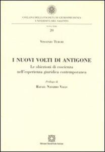 Libro I nuovi volti di Antigone. Le obiezioni di coscienza nell'esperienza giuridica contemporanea Vincenzo Turchi