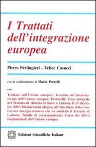 I trattati dell'integrazione europea - Pietro Perlingieri,Felice Casucci - copertina
