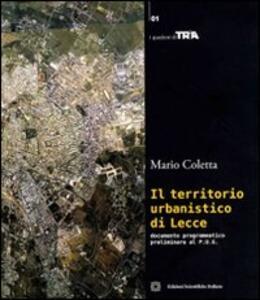 Il territorio urbanistico di Lecce. Documento pragmatico preliminare di P.U.G. - Mario Coletta - copertina