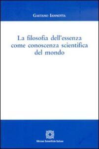 La filosofia dell'essenza come conoscenza scientifica del mondo - Gaetano Iannotta - copertina