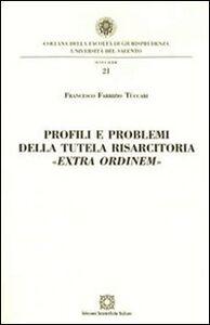 Foto Cover di Profili e problemi della tutela risarcitoria «extra ordinem», Libro di Francesco F. Tuccari, edito da Edizioni Scientifiche Italiane