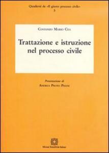 Trattazione e istruzione nel processo civile - Costanzo M. Cea - copertina