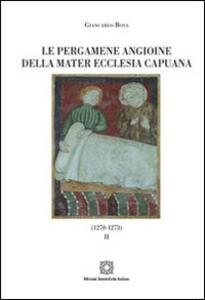 Le pergamene angioine della Mater Ecclesia Capuana. Vol. 2: 1270-1273. - Giancarlo Bova - copertina