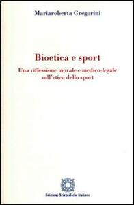 Bioetica e sport. Una riflessione morale e medico-legale sull'etica dello sport - Mariaroberta Gregorini - copertina
