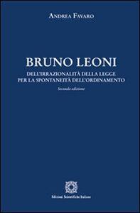 Bruno Leoni. Dell'irrazionalità della legge per la spontaneità dell'ordinamento - Andrea Favaro - copertina