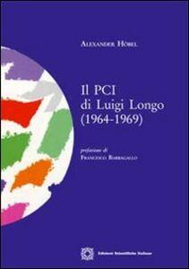 Libro Il PCI di Luigi Longo (1964-1969) Alexander Höbel