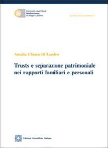 Trusts e separazione patrimoniale nei rapporti familiari e personali - Amalia C. Di Landro - copertina