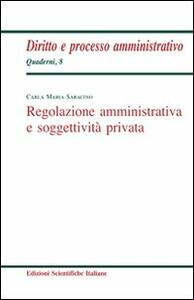 Regolazione amministrativa e soggettività privata - Carla M. Saracino - copertina