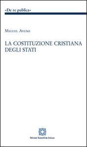 La costituzione cristiana degli stati - Miguel Ayuso - copertina