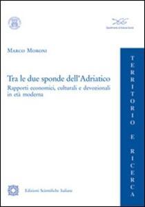Tra le due sponde dell'Adriatico - Marco Moroni - copertina