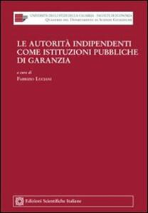 Le autorità indipendenti come istituzioni pubbliche di garanzia - copertina
