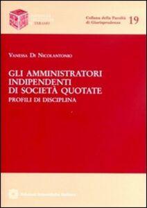 Libro Gli amministratori indipendenti di società quotate Vanessa Di Nicolantonio