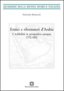 Eretici e riformatori d'Arabia. I wahhâbiti in prospettiva europea 1772-1830 - Giovanni Bonacina - copertina