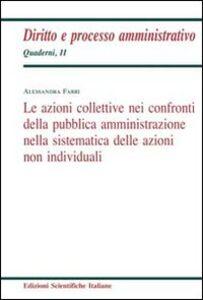 Libro Le azioni collettive nei confronti della pubblica amministrazione nella sistematica delle azioni non individuali Alessandra Fabri