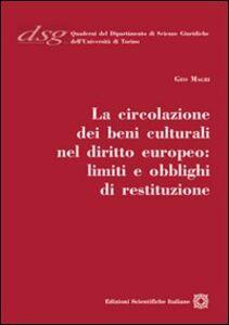 Libro La circolazione dei beni culturali nel diritto europeo. Limiti e obblighi di restituzione Geo Magri