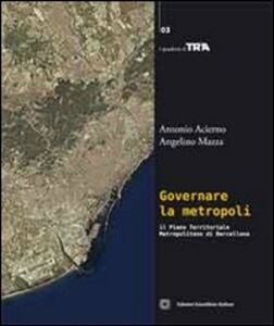 Libro Governare la metropoli. Il piano territoriale metropolitano di Barcellona Antonio Acierno , Angelino Mazza