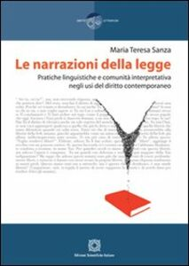 Libro Le narrazioni della legge. Pratiche linguistiche e comunità interpretativa negli usi del diritto contemporaneo M. Teresa Sanza