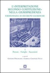 L' «interpretazione secondo Costituzione» nella giurisprudenza. Crestomazia di decisioni giuridiche. Vol. 1: Persone, famiglie, successioni.