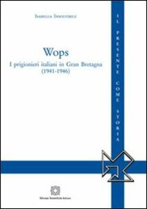 Foto Cover di Wops. I prigionieri italiani in Gran Bretagna (1941-1946), Libro di Isabella Insolvibile, edito da Edizioni Scientifiche Italiane