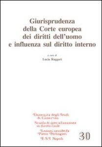 Libro Giurisprudenza della corte europea dei diritti dell'uomo e influenza sul diritto interno