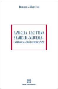 Libro Famiglia legittima e famiglia «naturale». Un percorso verso la parificazione Barbara Marucci
