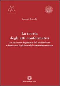 Libro La teoria degli atti confermativi Jacopo Bercelli