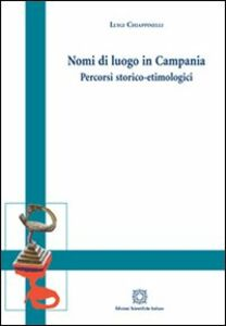 Foto Cover di Nomi di luogo in Campania. Percorso storico-etimologici, Libro di Luigi Chiappinello, edito da Edizioni Scientifiche Italiane