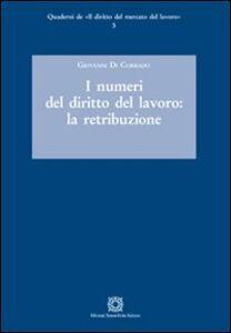 Libro I numeri del diritto del lavoro. La retribuzione Giovanni Di Corrado