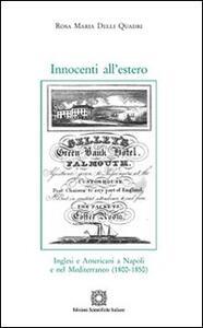 Innocenti all'estero. Inglesi e americani a Napoli e nel Mediterraneo (1800-1850)